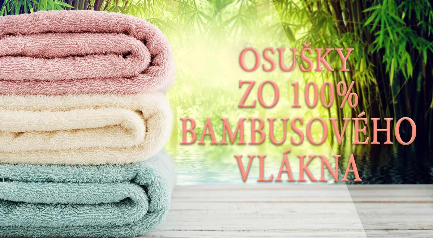 Osušky zo 100% bambusového vlákna v kvalitnom prevedení - ešte lepšia hebkosť a savosť!