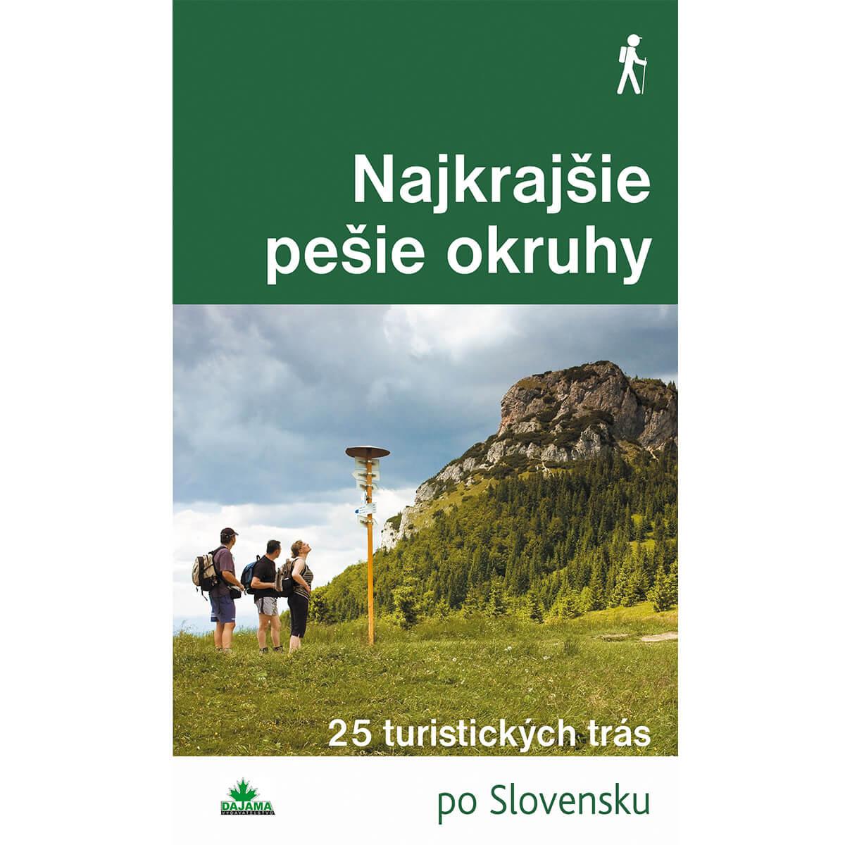 Kniha Najkrajšie pešie okruhy - 25 turistických trás po Slovensku z vydavateľstva Dajama