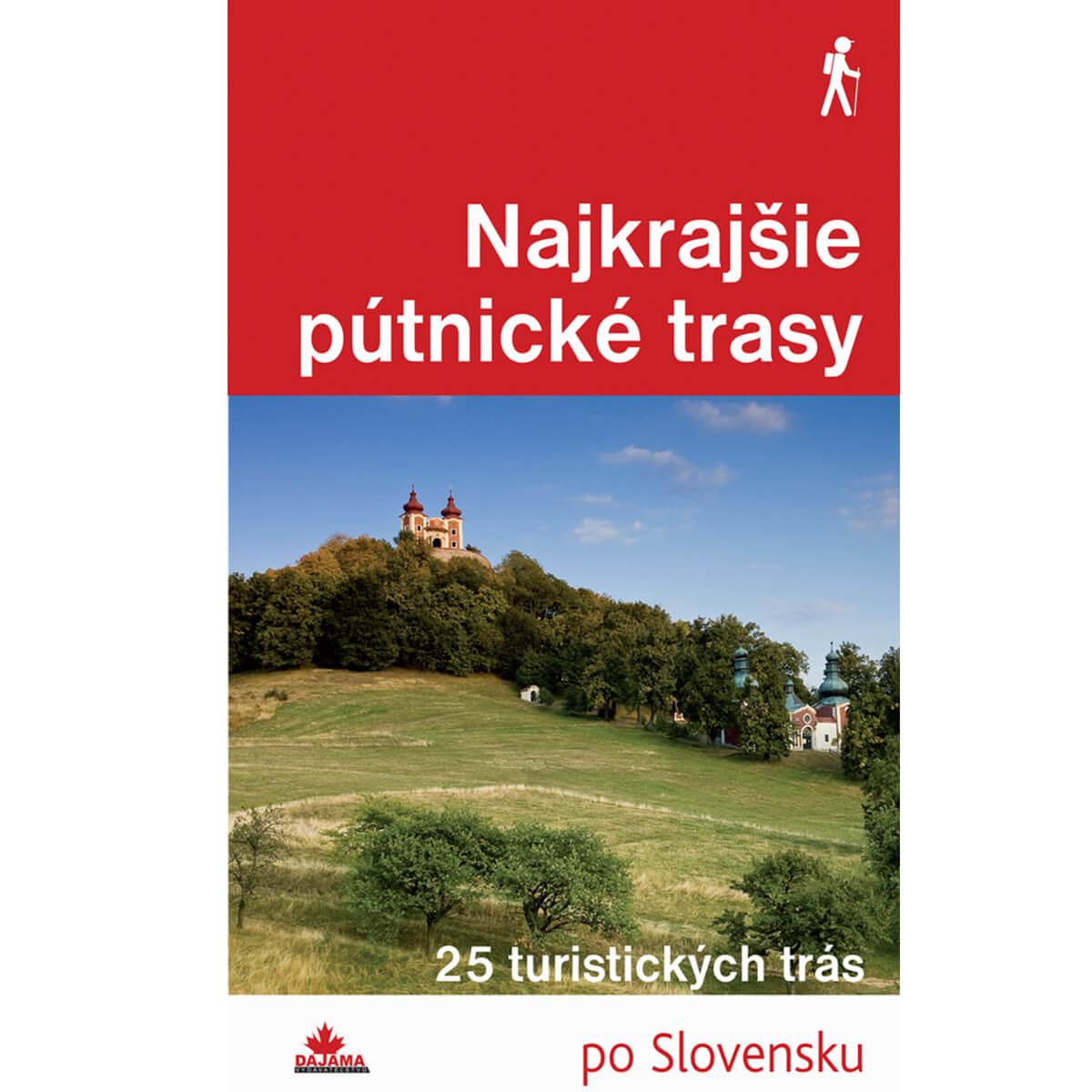 Kniha Najkrajšie pútnické trasy - 25 turistických trás po Slovensku z vydavateľstva Dajama