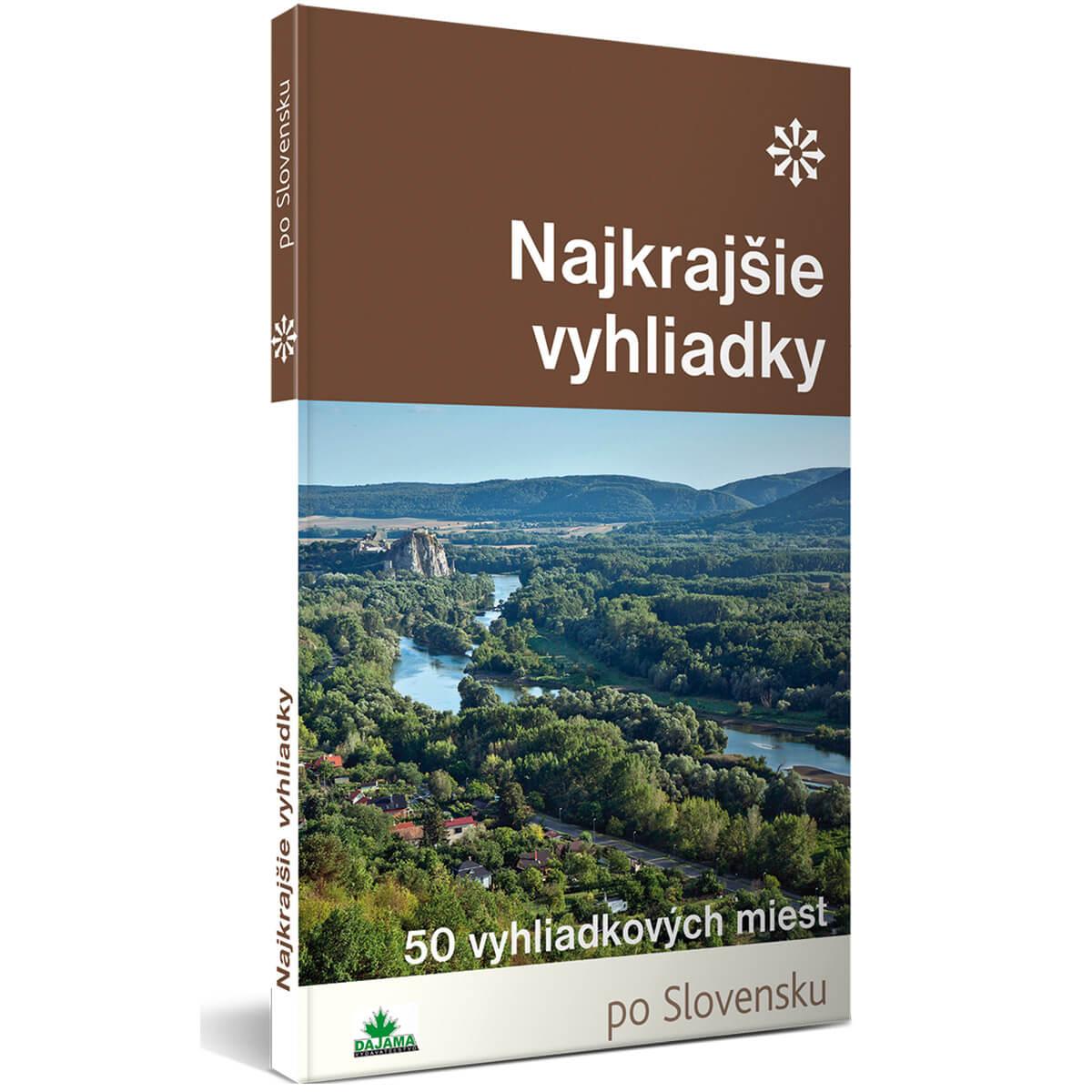 Kniha Najkrajšie vyhliadky - 50 výletov za vyhliadkami po Slovensku z vydavateľstva Dajama