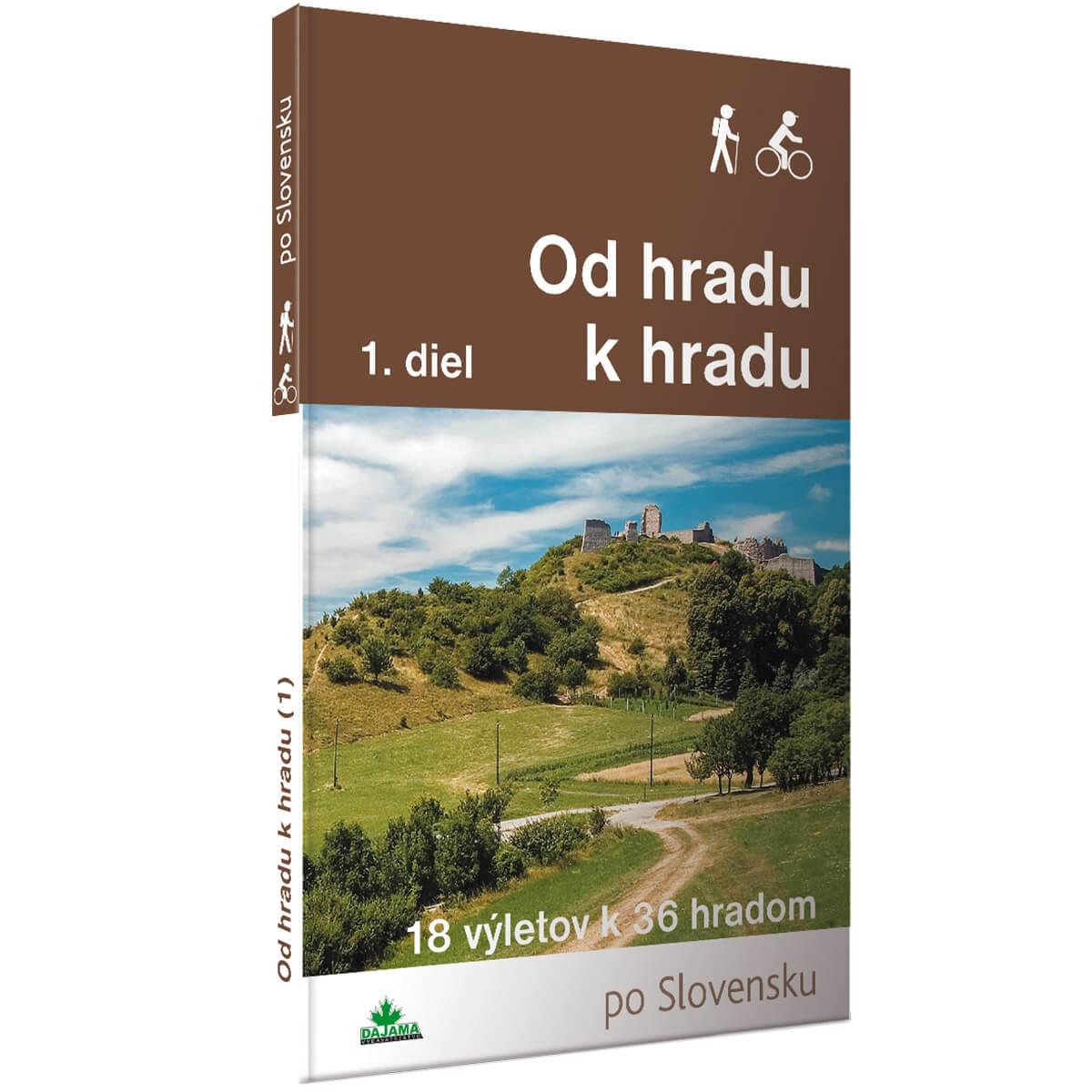Kniha Od hradu k hradu 1. diel - 18 výletov k 36 hradom po Slovensku z vydavateľstva Dajama