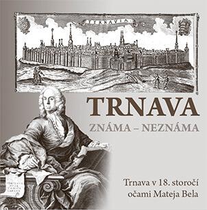 Kniha Trnava známa - neznáma (Trnava v 18. storočí očami Mateja Bela), vydavateľstvo Dajama