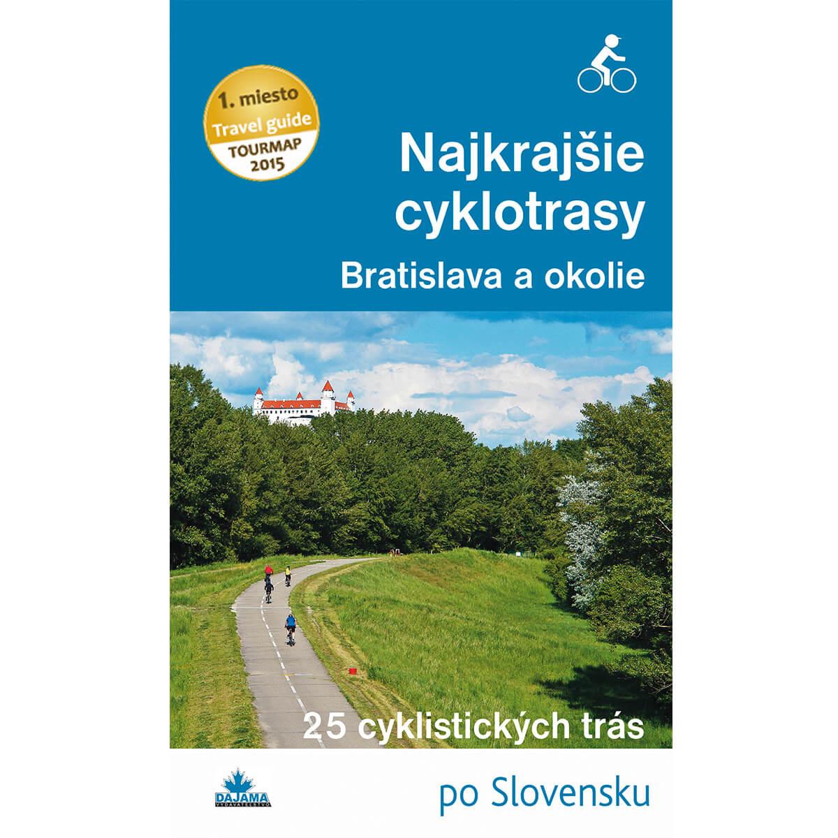 Kniha Najkrajšie cyklotrasy Bratislava a okolie - 25 cyklistických trás po Slovensku z vydavateľstva Dajama