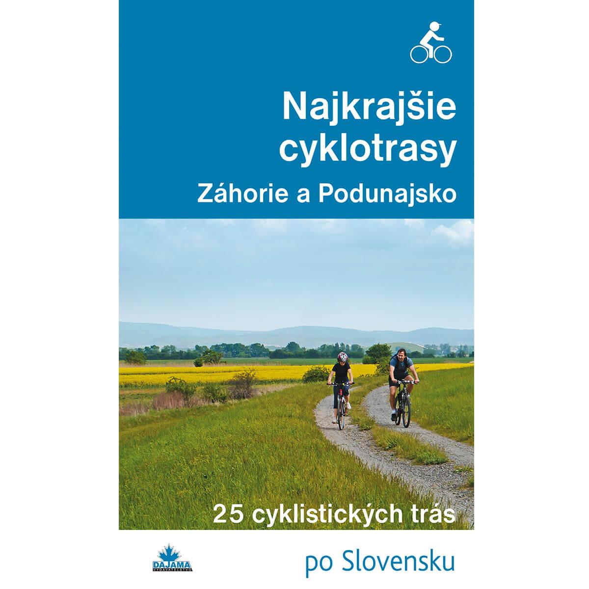 Kniha Najkrajšie cyklotrasy Záhorie a Podunajsko - 25 cyklistických trás po Slovensku z vydavateľstva Dajama