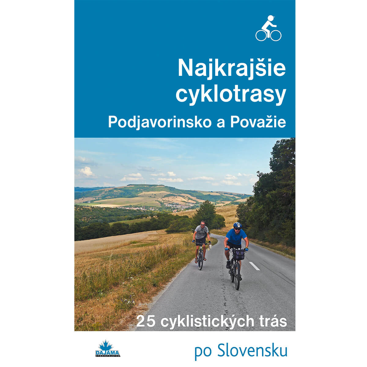 Kniha Najkrajšie cyklotrasy Podjavorinsko a Považie - 25 cyklistických trás po Slovensku z vydavateľstva Dajama