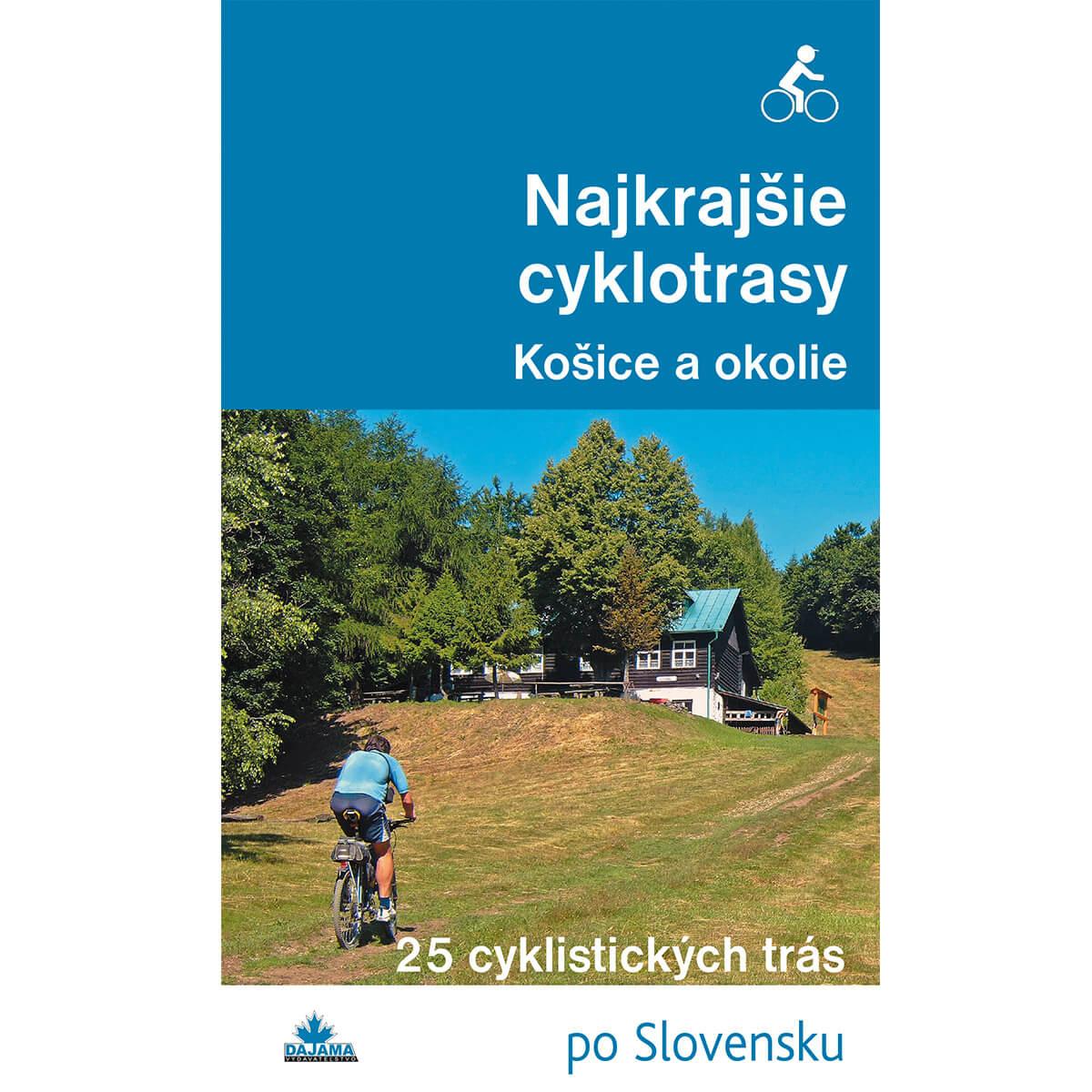 Kniha Najkrajšie cyklotrasy Košice a okolie - 25 cyklistických trás po Slovensku z vydavateľstva Dajama