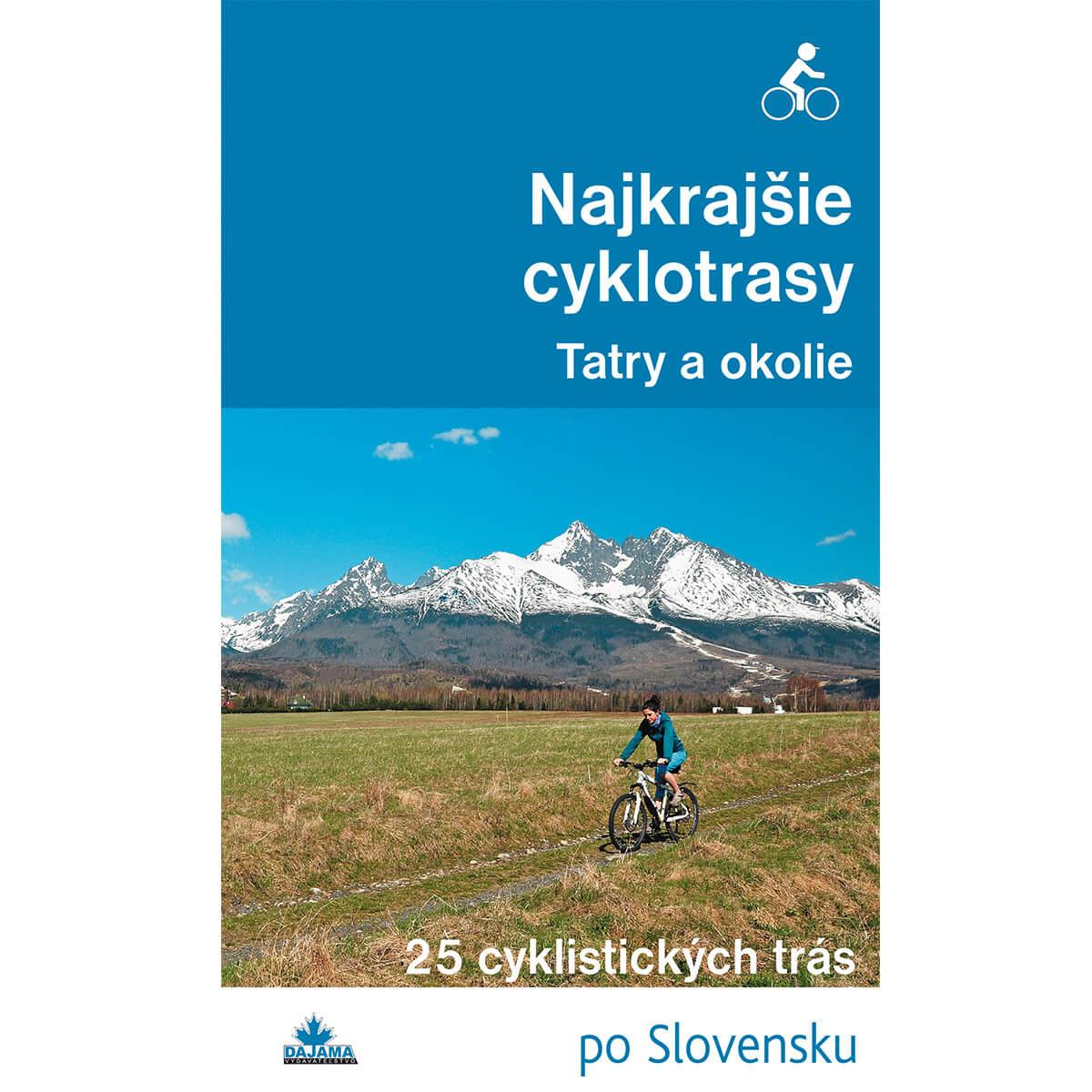 Kniha Najkrajšie cyklotrasy Tatry a okolie - 25 cyklistických trás po Slovensku z vydavateľstva Dajama