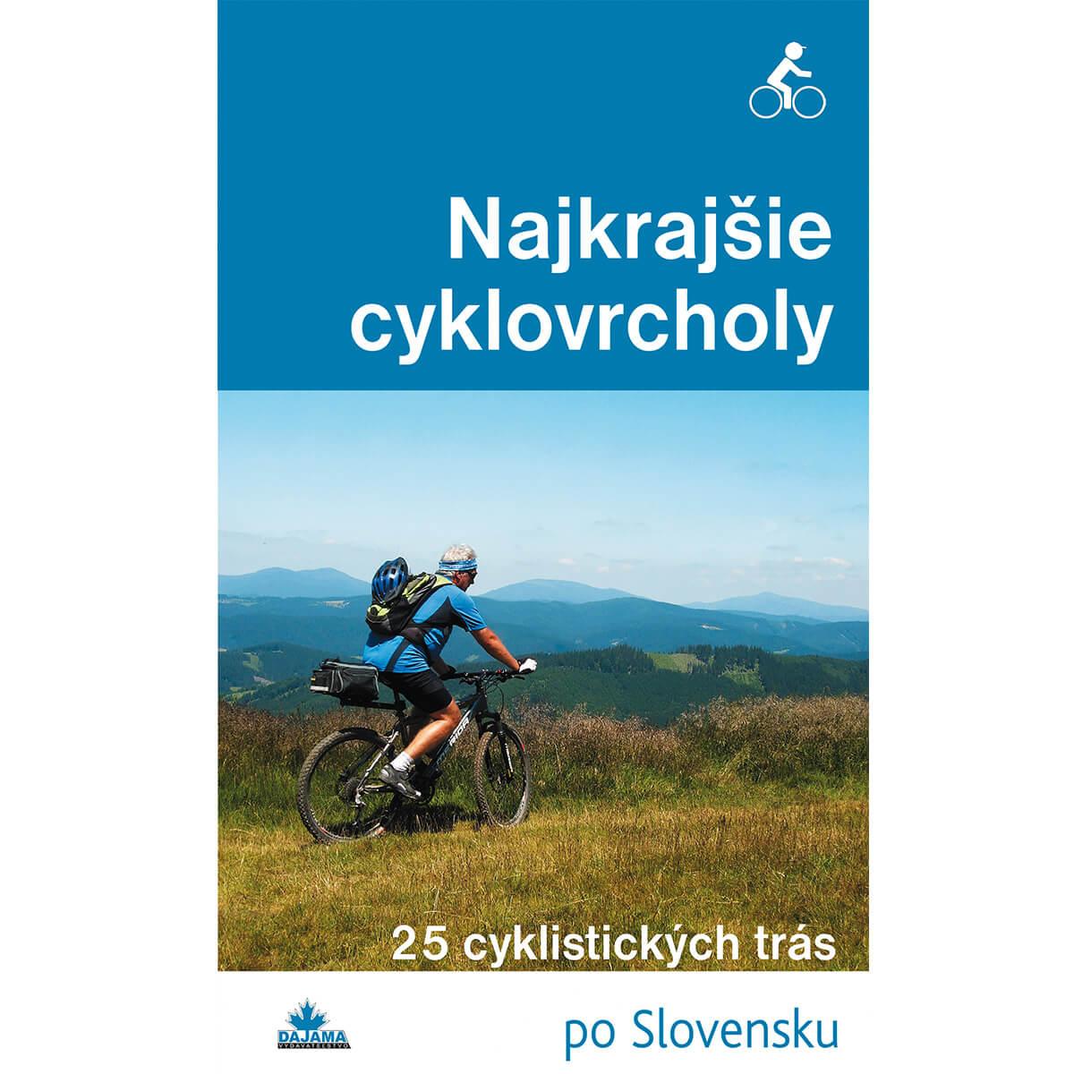 Kniha Najkrajšie cyklovrcholy - 25 cyklistických trás po Slovensku z vydavateľstva Dajama