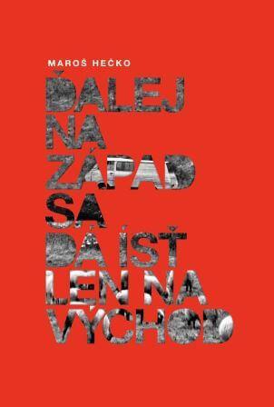Ďalej na Západ sa dá ísť len na Východ - Maroš Hečko, vydavateľstvo Tatran