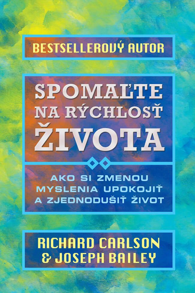 Spomaľte na rýchlosť života - Richard Carlson & Joseph Bailey, vydavateľstvo Easton Books
