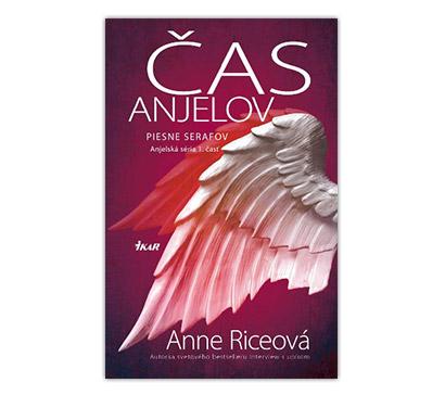 Čas anjelov - Piesne Serafov - Anjelská séria 1. diel (Anna Riceová)