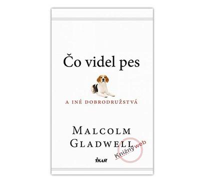 Čo videl pes a iné dobrodružstvá (Malcolm Gladwell)