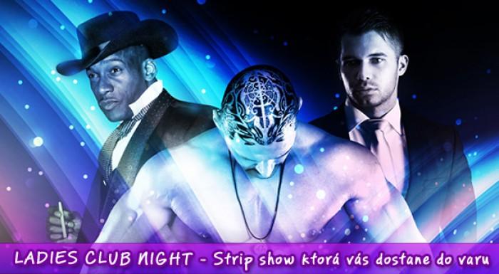 Vstup na vystúpenie Ladies Club Night. Vzrušujúca erotická show.