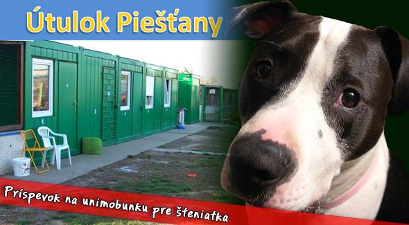 Pomôžte aj vy dobrej veci - dobrovoľný príspevok na unimobunku pre šteniatka v Piešťanskom útulku.