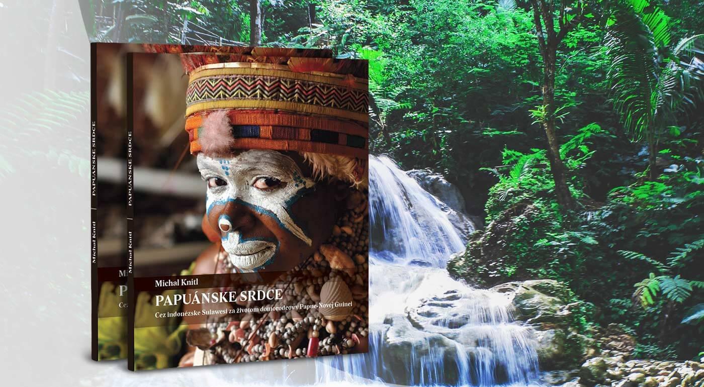Zaujímavý cestopis Papuánske srdce (Michal Knitl) - exkluzívne iba u nás!