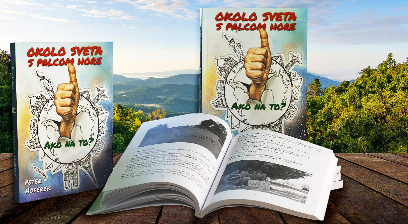 Okolo sveta s palcom hore - kniha slovenského dobrodruha Petra Hofereka, ktorá vám odpovie na všetko, čo potrebujete vedieť o cestovaní